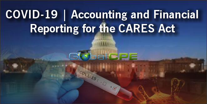 Accounting And Financial Reporting For The CARES Act